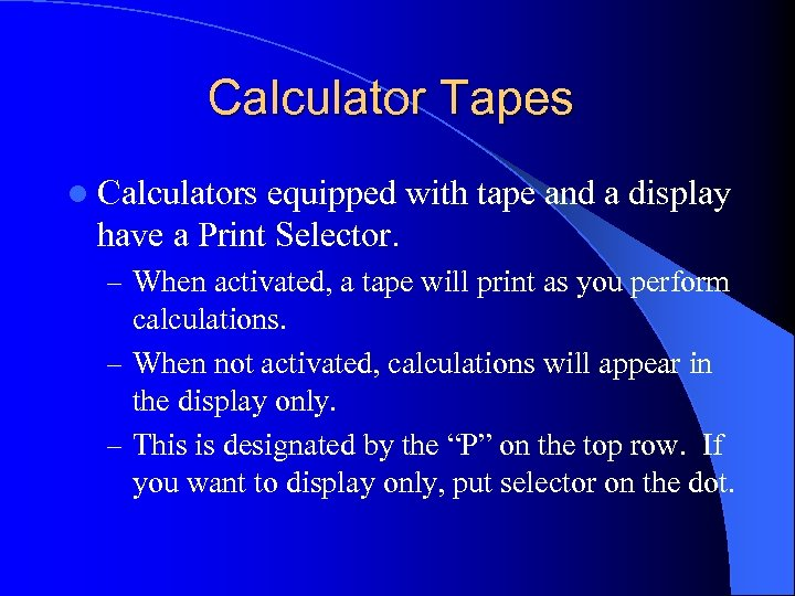 Calculator Tapes l Calculators equipped with tape and a display have a Print Selector.