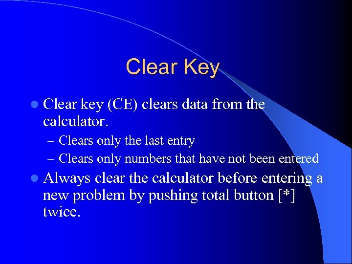 Clear Key l Clear key (CE) clears data from the calculator. – Clears only