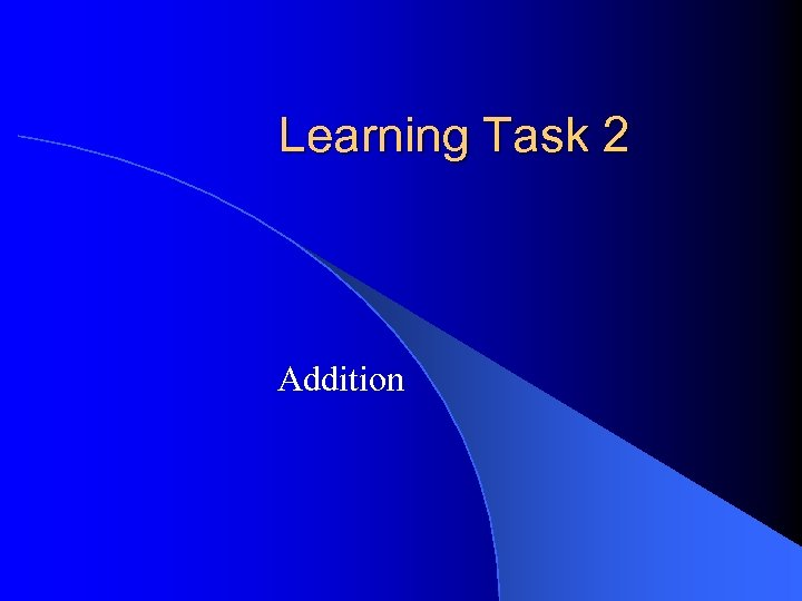 Learning Task 2 Addition