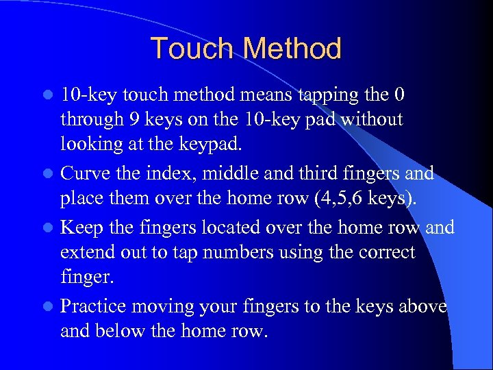 Touch Method 10 -key touch method means tapping the 0 through 9 keys on