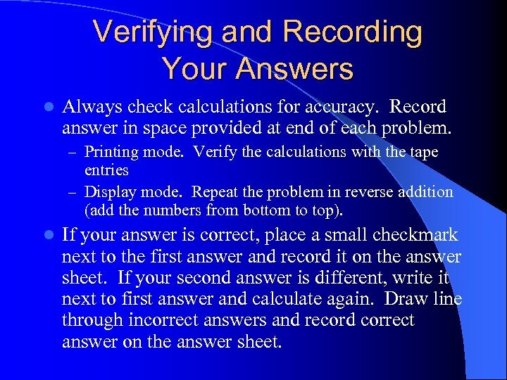 Verifying and Recording Your Answers l Always check calculations for accuracy. Record answer in