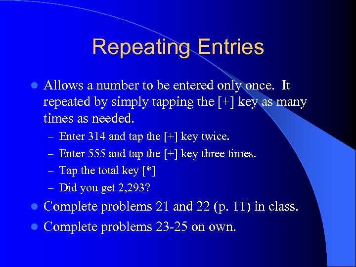 Repeating Entries l Allows a number to be entered only once. It repeated by
