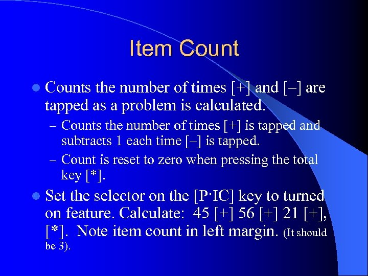 Item Count l Counts the number of times [+] and [–] are tapped as