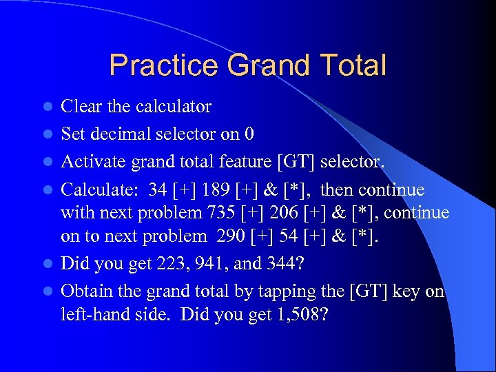 Practice Grand Total l l l Clear the calculator Set decimal selector on 0