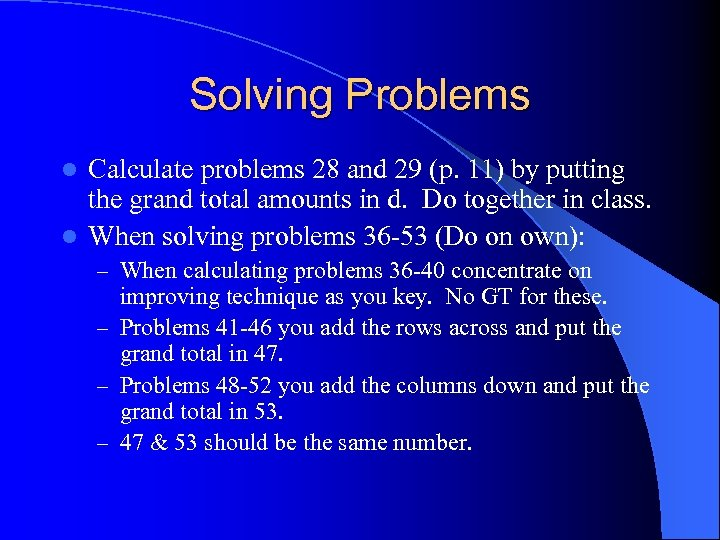 Solving Problems Calculate problems 28 and 29 (p. 11) by putting the grand total