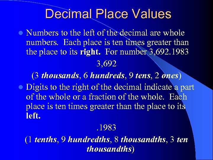 Decimal Place Values Numbers to the left of the decimal are whole numbers. Each