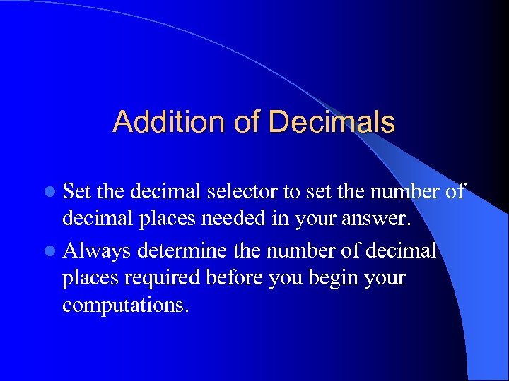Addition of Decimals l Set the decimal selector to set the number of decimal
