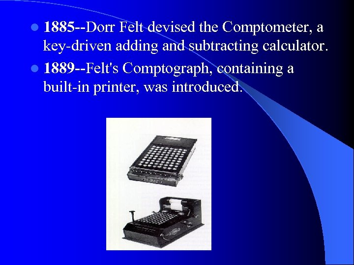 l 1885 --Dorr Felt devised the Comptometer, a key-driven adding and subtracting calculator. l