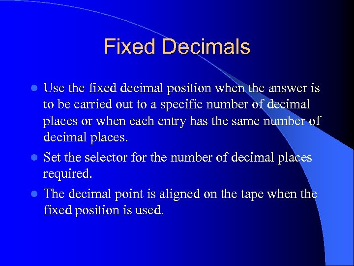 Fixed Decimals Use the fixed decimal position when the answer is to be carried