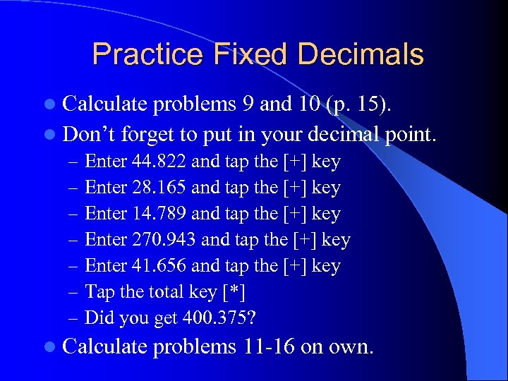 Practice Fixed Decimals l Calculate problems 9 and 10 (p. 15). l Don't forget