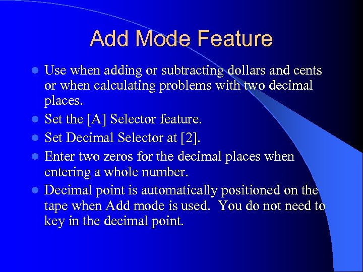 Add Mode Feature l l l Use when adding or subtracting dollars and cents