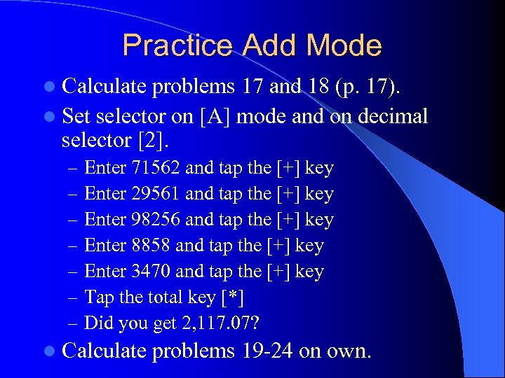 Practice Add Mode l Calculate problems 17 and 18 (p. 17). l Set selector