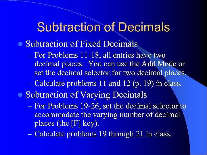 Subtraction of Decimals l Subtraction of Fixed Decimals – For Problems 11 -18, all