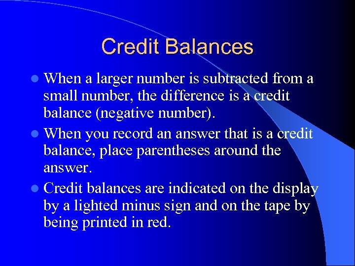 Credit Balances l When a larger number is subtracted from a small number, the