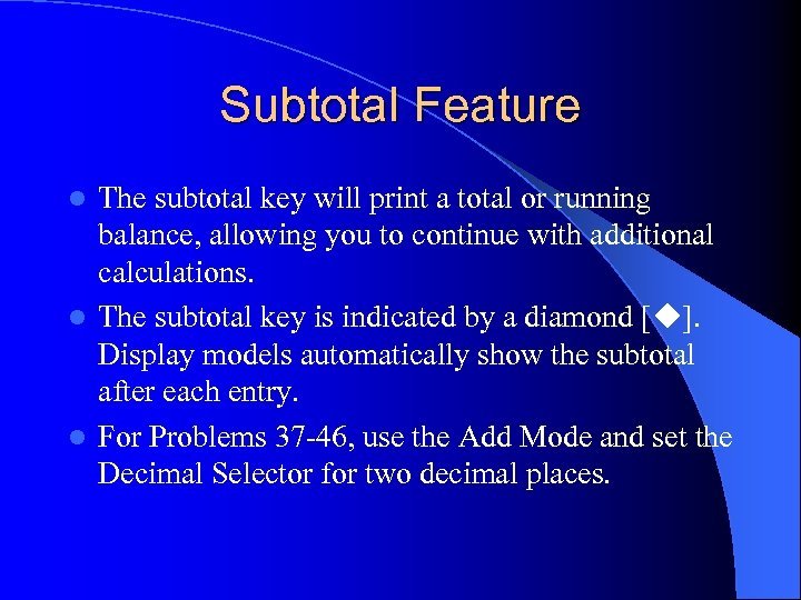 Subtotal Feature The subtotal key will print a total or running balance, allowing you