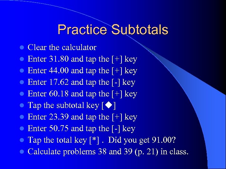 Practice Subtotals l l l l l Clear the calculator Enter 31. 80 and