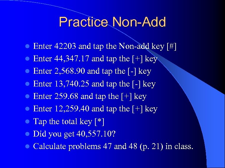 Practice Non-Add l l l l l Enter 42203 and tap the Non-add key