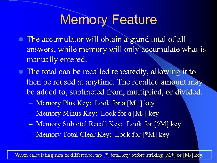 Memory Feature The accumulator will obtain a grand total of all answers, while memory
