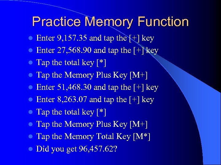 Practice Memory Function l l l l l Enter 9, 157. 35 and tap