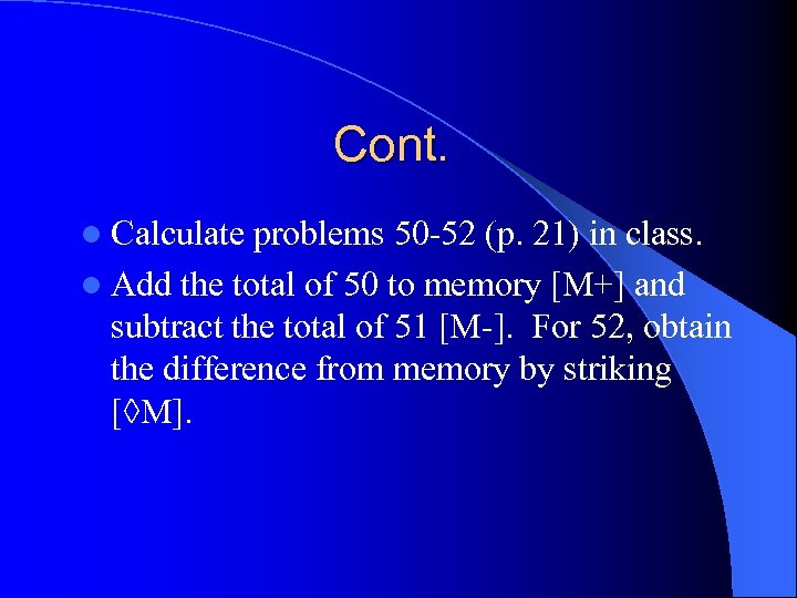 Cont. l Calculate problems 50 -52 (p. 21) in class. l Add the total
