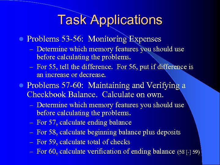 Task Applications l Problems 53 -56: Monitoring Expenses – Determine which memory features you
