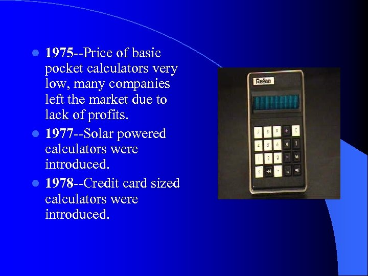 1975 --Price of basic pocket calculators very low, many companies left the market due
