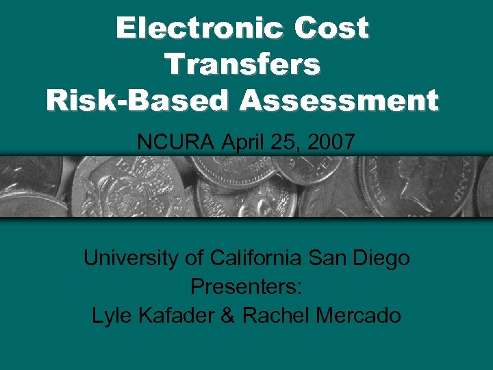 Electronic Cost Transfers Risk-Based Assessment NCURA April 25, 2007 University of California San Diego
