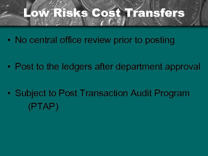 Low Risks Cost Transfers • No central office review prior to posting • Post