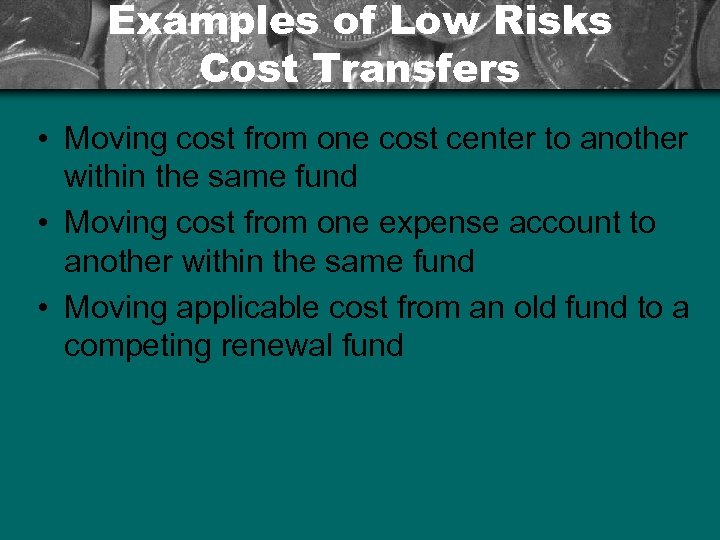 Examples of Low Risks Cost Transfers • Moving cost from one cost center to