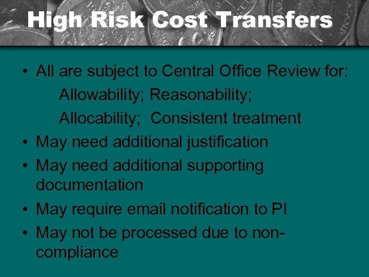 High Risk Cost Transfers • All are subject to Central Office Review for: Allowability;