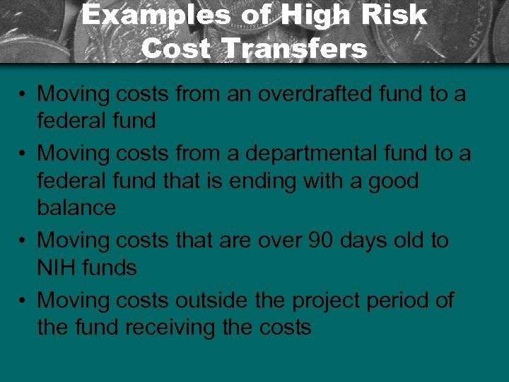 Examples of High Risk Cost Transfers • Moving costs from an overdrafted fund to