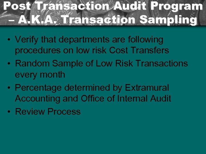 Post Transaction Audit Program – A. K. A. Transaction Sampling • Verify that departments