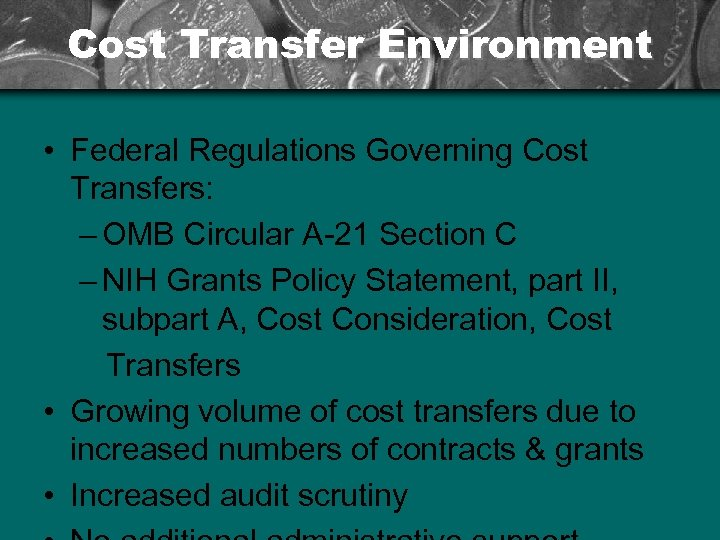 Cost Transfer Environment • Federal Regulations Governing Cost Transfers: – OMB Circular A-21 Section