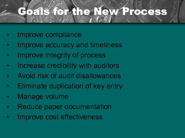Goals for the New Process • • • Improve compliance Improve accuracy and timeliness