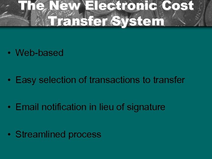 The New Electronic Cost Transfer System • Web-based • Easy selection of transactions to