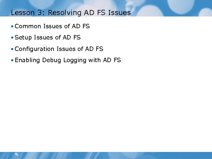 Lesson 3: Resolving AD FS Issues • Common Issues of AD FS • Setup
