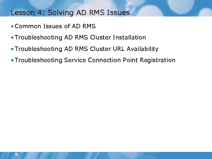 Lesson 4: Solving AD RMS Issues • Common Issues of AD RMS • Troubleshooting