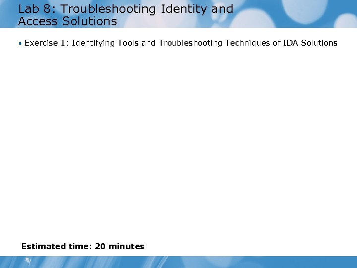 Lab 8: Troubleshooting Identity and Access Solutions • Exercise 1: Identifying Tools and Troubleshooting