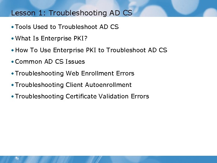 Lesson 1: Troubleshooting AD CS • Tools Used to Troubleshoot AD CS • What