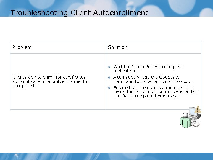 Troubleshooting Client Autoenrollment Problem Clients do not enroll for certificates automatically after autoenrollment is