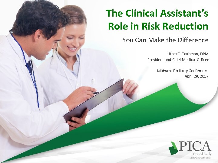 The Clinical Assistant's Role in Risk Reduction You Can Make the Difference Ross E.