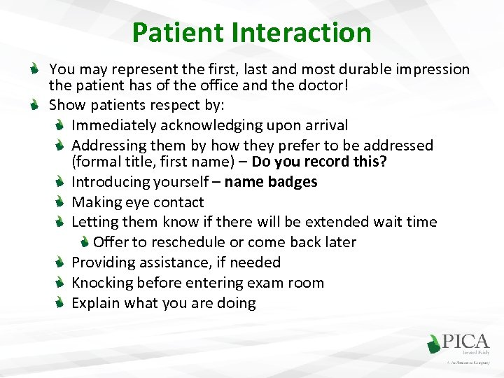 Patient Interaction You may represent the first, last and most durable impression the patient