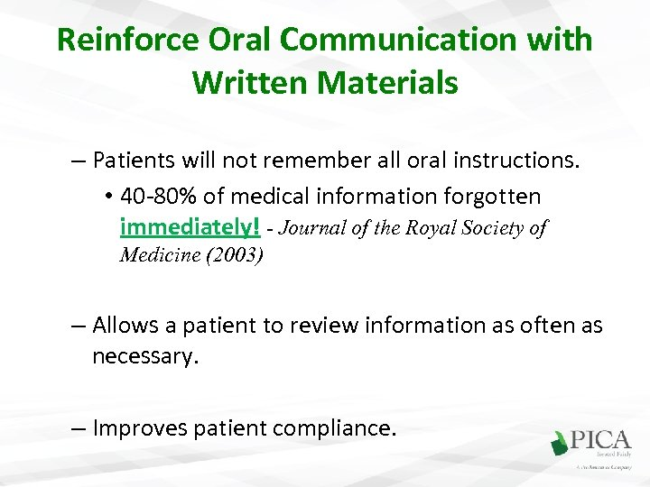 Reinforce Oral Communication with Written Materials – Patients will not remember all oral instructions.