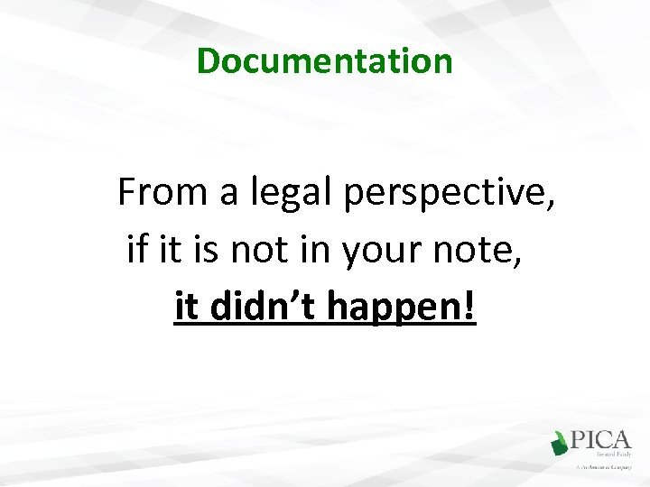 Documentation From a legal perspective, if it is not in your note, it didn't