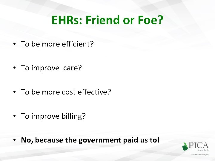 EHRs: Friend or Foe? • To be more efficient? • To improve care? •