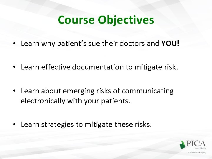 Course Objectives • Learn why patient's sue their doctors and YOU! • Learn effective
