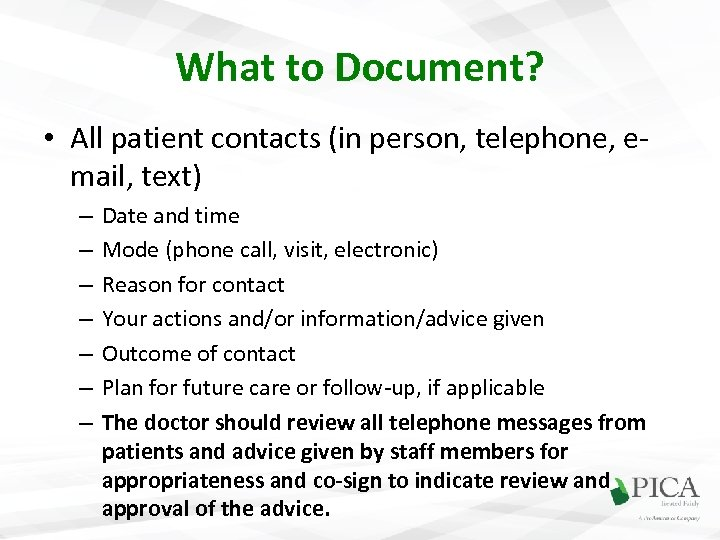 What to Document? • All patient contacts (in person, telephone, email, text) – –