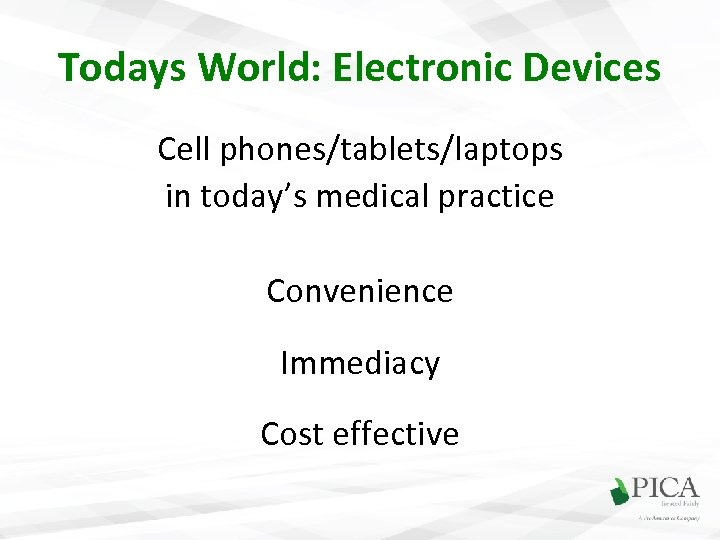 Todays World: Electronic Devices Cell phones/tablets/laptops in today's medical practice Convenience Immediacy Cost effective
