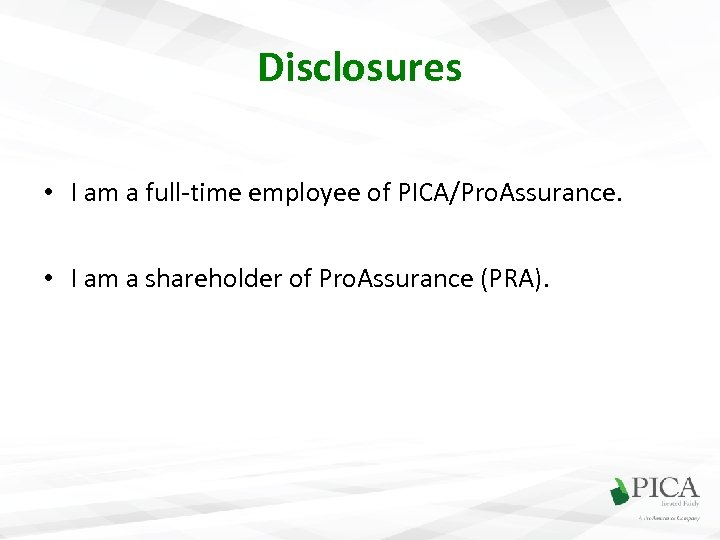 Disclosures • I am a full-time employee of PICA/Pro. Assurance. • I am a