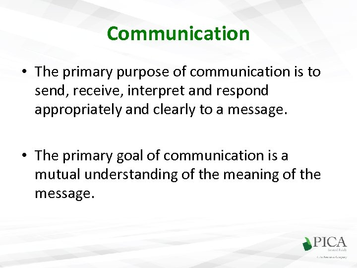 Communication • The primary purpose of communication is to send, receive, interpret and respond